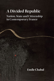 Emile Chabal, 'A Divided Republic Nation, State and Citizenship in Contemporary France'
